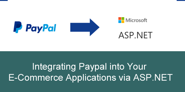 Integrating Paypal Into Your E-Commerce Applications Via ASP.NET