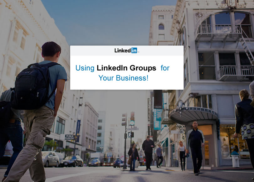 Using LinkedIn Groups for Your Business