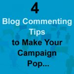 4 Blog Commenting Tips to Make Your Campaign Pop