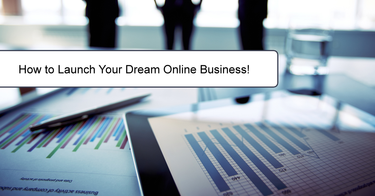 How to Launch Your Dream Online Business