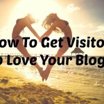 How to Get Visitors to Love Your Blog?