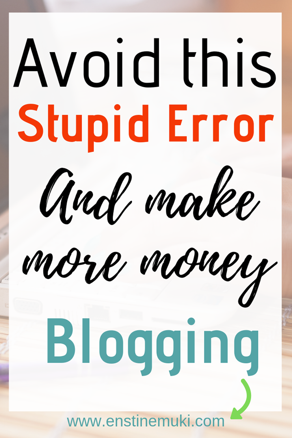 how to make more money blogging by avoiding this stupid error