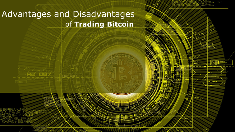 advantages and disadvantages of bitcoin trading